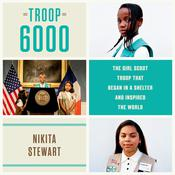 Troop 6000: The Girl Scout Troop That Began in a Shelter and Inspired the World Audiobook, by Nikita Stewart