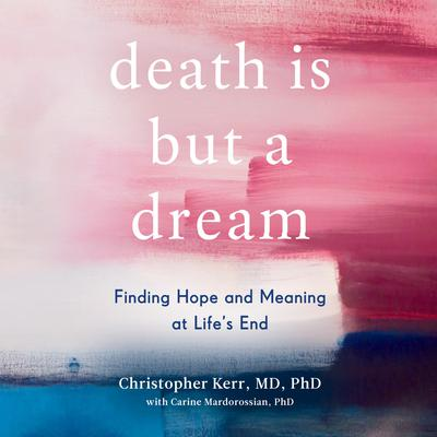 Death is But a Dream: Finding Hope and Meaning at Lifes End Audiobook, by Carine Mardorossian