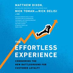 The Effortless Experience: Conquering the New Battleground for Customer Loyalty Audiobook, by Matthew Dixon, Nick Toman, Rick Delisi