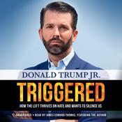 Triggered: How the Left Thrives on Hate and Wants to Silence Us Audiobook, by Donald Trump