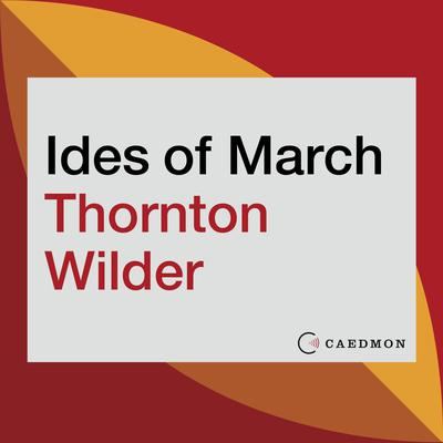 The Ides of March: A Novel Audiobook, by Thornton Wilder