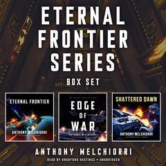 Eternal Frontier Series Box Set: Eternal Frontier, Edge of War, Shattered Dawn Audiobook, by Anthony J. Melchiorri