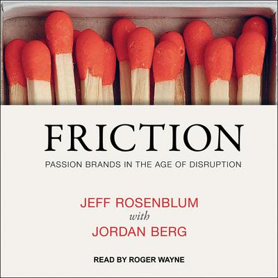 Friction: Passion Brands in the Age of Disruption Audiobook, by Jeff Rosenblum
