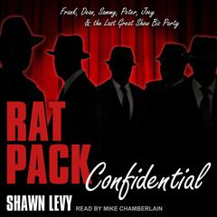 Rat Pack Confidential: Frank, Dean, Sammy, Peter, Joey and the Last Great Show Biz Party Audiobook, by Shawn Levy