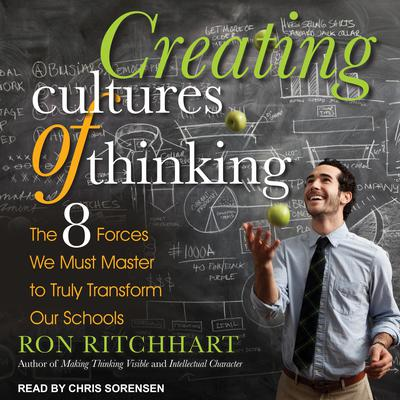 Creating Cultures of Thinking: The 8 Forces We Must Master to Truly Transform Our Schools Audiobook, by Ron Ritchhart