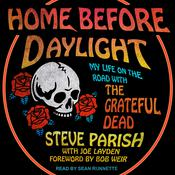 Home Before Daylight: My Life on the Road with the Grateful Dead Audiobook, by Steve Parish