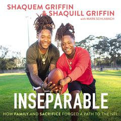 Inseparable: How Family and Sacrifice Forged a Path to the NFL Audiobook, by Shaquem Griffin, Shaquill Griffin