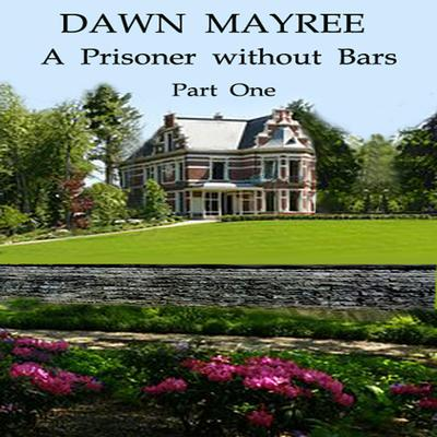 A Prisoner without Bars Part One Audiobook, by Dawn Mayree