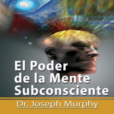 El Poder De La Mente Subconsciente [The Power of the Subconscious Mind]: Spanish Edition Audiobook, by