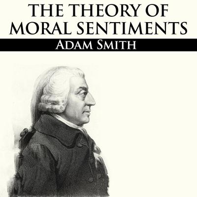 The Theory of Moral Sentiments Audiobook, by Adam Smith