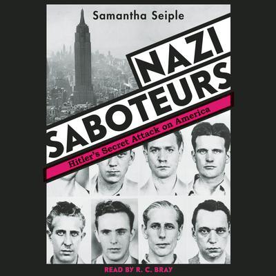 Nazi Saboteurs: Hitlers Secret Attack on America: Hitler's Secret Attack on America Audiobook, by Samantha Seiple