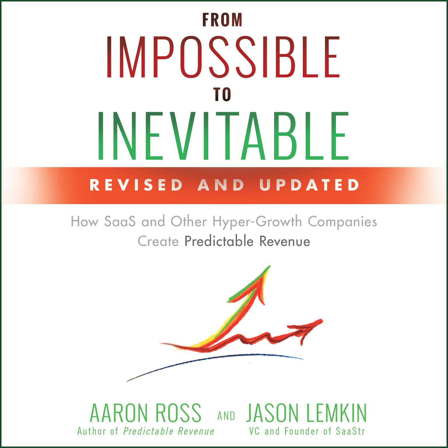 Printable From Impossible to Inevitable: How SaaS and Other Hyper-Growth Companies Create Predictable Revenue 2nd Edition Audiobook Cover Art