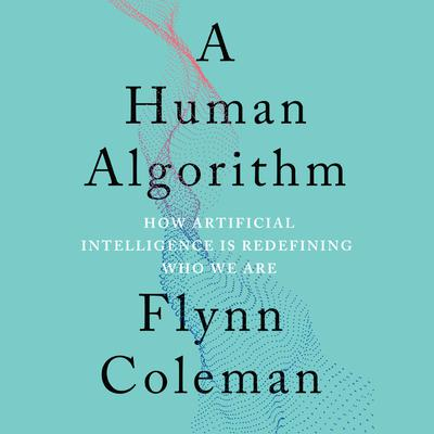 A Human Algorithm: How Artificial Intelligence Is Redefining Who We Are Audiobook, by