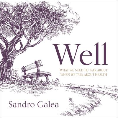Well: What We Need to Talk About When We Talk About Health Audiobook, by Sandro Galea