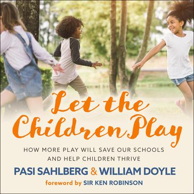Let the Children Play: How More Play Will Save Our Schools and Help Children Thrive Audiobook, by Pasi Sahlberg