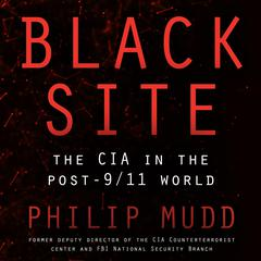 Black Site: The CIA in the Post-9/11 World Audiobook, by Philip Mudd