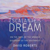 Escalante's Dream: On the Trail of the Spanish Discovery of the Southwest Audiobook, by David Roberts