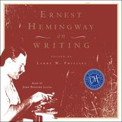Ernest Hemingway on Writing Audiobook, by Ernest Hemingway, Larry W. Phillips