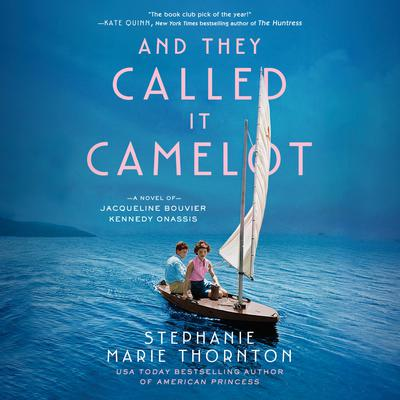 And They Called It Camelot: A Novel of Jacqueline Bouvier Kennedy Onassis Audiobook, by Stephanie Marie Thornton
