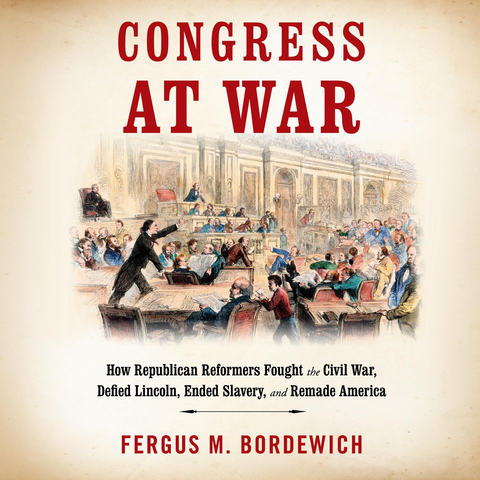 Printable Congress at War: How Republican Reformers Fought the Civil War, Defied Lincoln, Ended Slavery, and Remade America Audiobook Cover Art