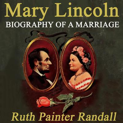 Mary Lincoln: Biography of a Marriage Audiobook, by Ruth Painter Randall