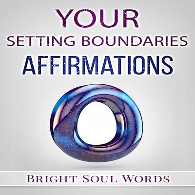 Your Setting Boundaries Affirmations Audiobook, by Bright Soul Words