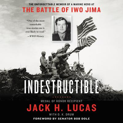 Indestructible: The Unforgettable Memoir of a Marine Hero at the Battle of Iwo Jima Audiobook, by Jack H. Lucas