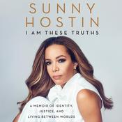 I Am These Truths: A Memoir of Identity, Justice, and Living Between Worlds Audiobook, by Sunny Hostin