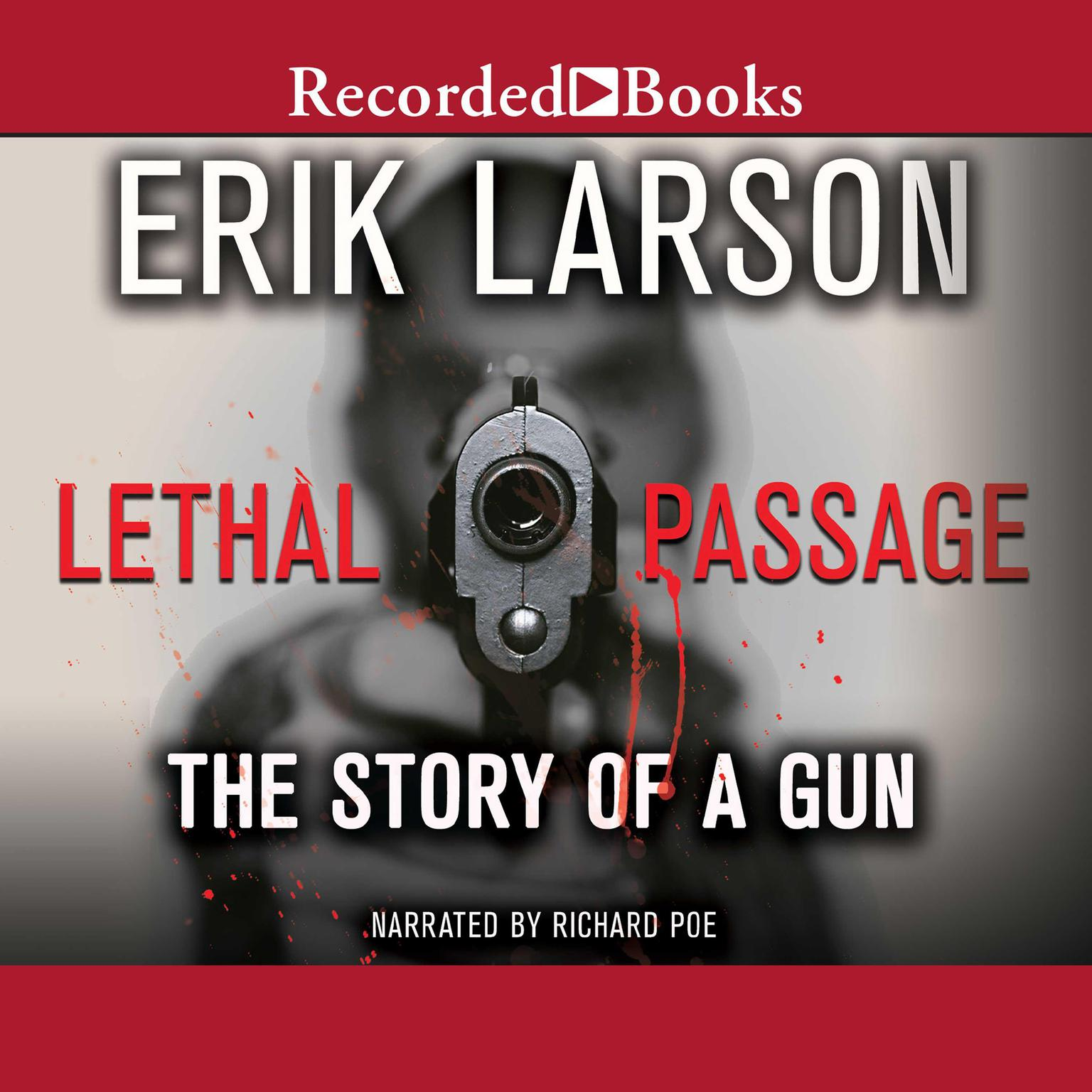 Lethal Passage: The Story of a Gun Audiobook, by Erik Larson