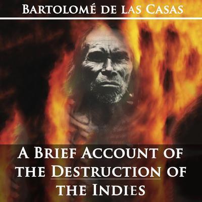A Brief Account of the Destruction of the Indies by Bartolom de las Casas Audiobook, by Bartolome de las Casas
