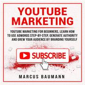 Youtube Marketing: Youtube Marketing For Beginners, Learn How To Use Adwords Step By Step, Generate Authority And Grow Your Audience By Branding Yourself