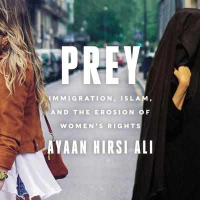 Prey: Immigration, Islam, and the Erosion of Womens Rights Audiobook, by