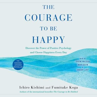 The Courage to Be Happy: Discover the Power of Positive Psychology and Choose Happiness Every Day Audiobook, by