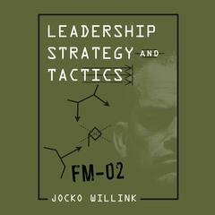 Leadership Strategy and Tactics: Field Manual Audiobook, by Jocko Willink