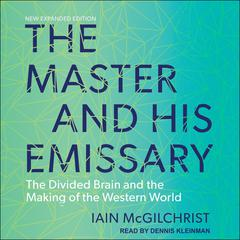The Master and His Emissary: The Divided Brain and the Making of the Western World Audiobook, by Iain McGilchrist, Lorna Landvik