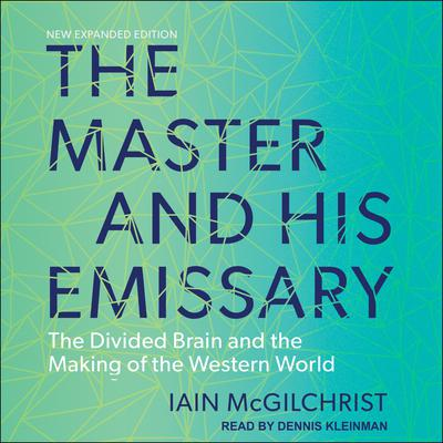 The Master and His Emissary: The Divided Brain and the Making of the Western World Audiobook, by