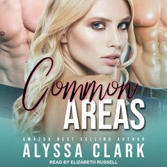 Common Areas: A Reverse Harem Romance Audiobook, by Alyssa Clark