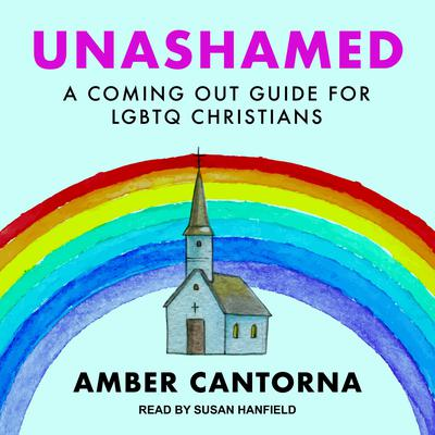 Unashamed: A Coming Out Guide for LGBTQ Christians Audiobook, by Amber Cantorna