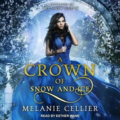 A Crown of Snow and Ice: A Retelling of The Snow Queen Audiobook, by Melanie Cellier