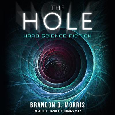 The Hole: Hard Science Fiction Audiobook, by Brandon Q. Morris