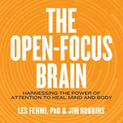 The Open-Focus Brain: Harnessing the Power of Attention to Heal Mind and Body Audiobook, by Jim Robbins