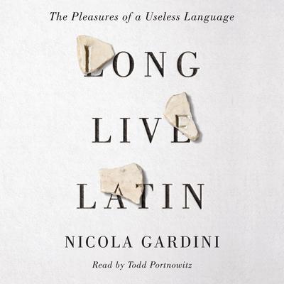 Long Live Latin: The Pleasures of a Useless Language Audiobook, by Nicola Gardini