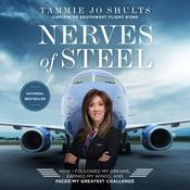 Nerves of Steel: How I Followed My Dreams, Earned My Wings, and Faced My Greatest Challenge Audiobook, by Captain Tammie Jo Shults