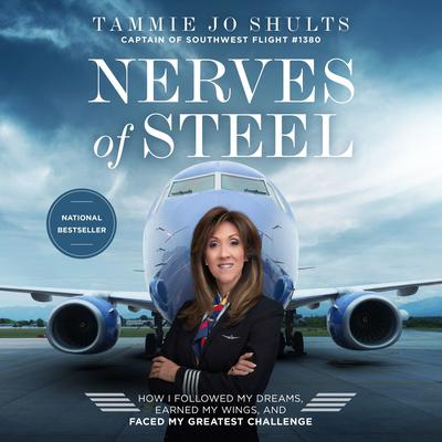 Nerves of Steel: How I Followed My Dreams, Earned My Wings, and Faced My Greatest Challenge Audiobook, by