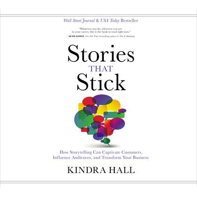 Stories That Stick: How Storytelling Can Captivate Customers, Influence Audiences, and Transform Your Business Audiobook, by
