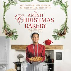 An Amish Christmas Bakery: Four Stories Audiobook, by Amy Clipston, Beth Wiseman, Kathleen Fuller