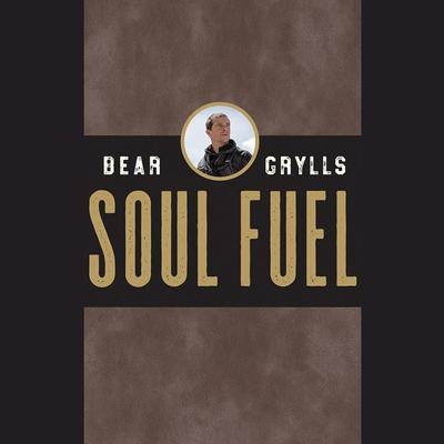 Soul Fuel: A Daily Devotional Audiobook, by Bear Grylls
