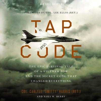 """Tap Code: The Epic Survival Tale of a Vietnam POW and the Secret Code That Changed Everything Audiobook, by Col. Carlyle """"Smitty"""" Harris"""