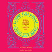 Living Full Circle: Simple Ancient Rituals for Modern Life Audiobook, by Dondeena Bradley