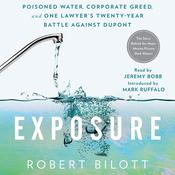 Exposure: Poisoned Water, Corporate Greed, and One Lawyer's Twenty-Year Battle Against DuPont Audiobook, by Robert Bilott